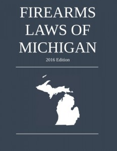 Firearms Laws of Michigan; 2016 Edition
