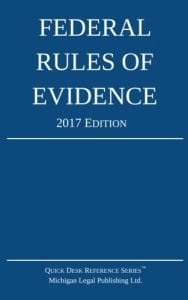 Federal Rules of Evidence 2017 Edition